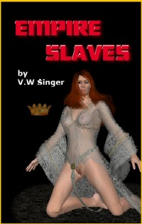 Empire Slaves by V.W. Singer