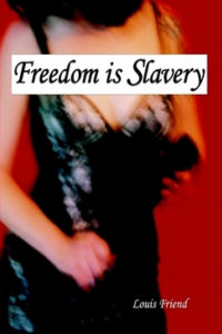 cover design for the book entitled Freedom Is Slavery