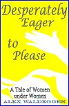 cover design for the book entitled Desperately Eager To Please