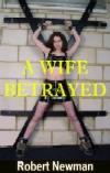 A Wife Betrayed by Robert Newman