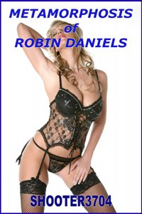 Metamorphosis Of Robin Daniels by Shooter3704