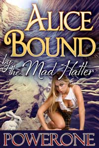 Alice Bound by the Mad Hatter by Powerone