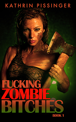 cover design for the book entitled Fucking Zombie Bitches - Book 1