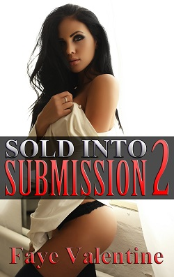 Sold into Submission 2 by Faye Valentine