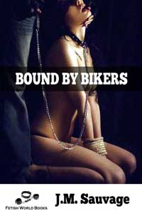 Bound By Bikers by J.M. Sauvage