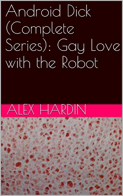 Android Dick (Complete Series) by Alex Hardin