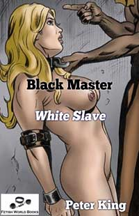 BLACK MASTER WHITE SLAVE by Peter King