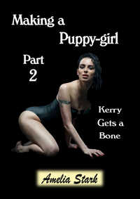 Making a Puppy-girl Part Two by Amelia Stark