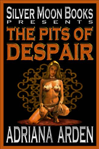 The Pits of Despair by Adriana Arden