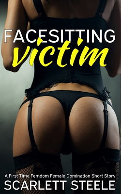 cover design for the book entitled Facesitting Victim - A First Time Femdom Female Domination Short Story