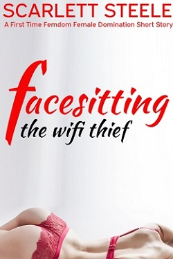 cover design for the book entitled Facesitting the Wifi Thief  - A First Time Femdom Female Domination Short Story