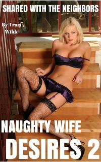 cover design for the book entitled Naughty Wife Desires 2: Shared with the Neighbors