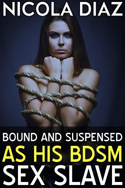 Bound and Suspended as His BDSM Sex Slave by Nicola Diaz