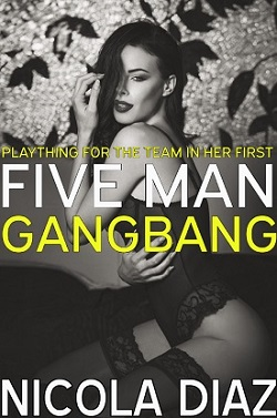 Plaything For The Team In Her First Five Man Gangbang by Nicola Diaz