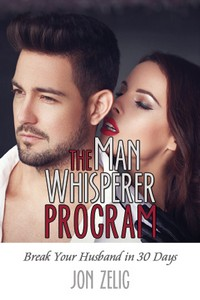 cover design for the book entitled The Man Whisperer Program: Break Your Husband in Thirty Days