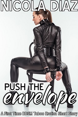Push The Envelope - A First Time BDSM Taboo Erotica Short Story by Nicola Diaz