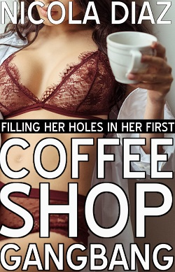 cover design for the book entitled Filling Her Holes In Her First Coffee Shop Gangbang