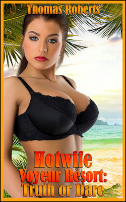cover design for the book entitled Hotwife Voyeur Resort: Truth Or Dare