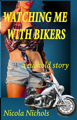 cover design for the book entitled Watching Me With Bikers: A Cuckold Story