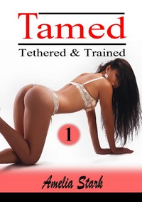Tamed Tethered & Trained: Part One